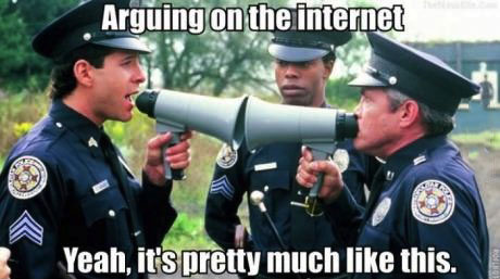 Arguing-on-the-internet-yeah-its-pretty-much-like-that-two-cops-yelling-at-each-other-through-megaphones-meme-1440893383